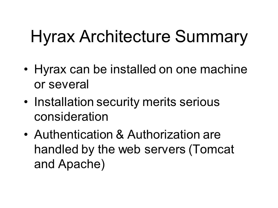 Hands on: Hyrax Configuration Choices: –Single or Multiple machine –Single or Multiple back-end servers –Tomcat or Apache web server –Data formats –Catalog customization –Security Testing –Command line tools for system administrators –Web browser