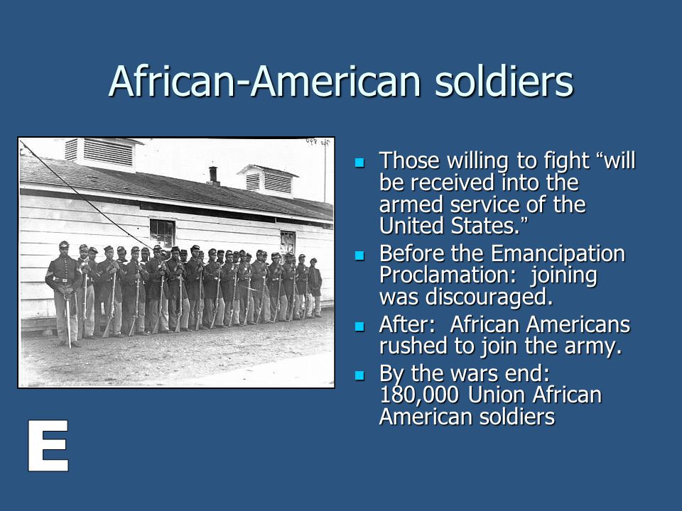African-American soldiers Those willing to fight will be received into the armed service of the United States. Those willing to fight will be received into the armed service of the United States. Before the Emancipation Proclamation: joining was discouraged.