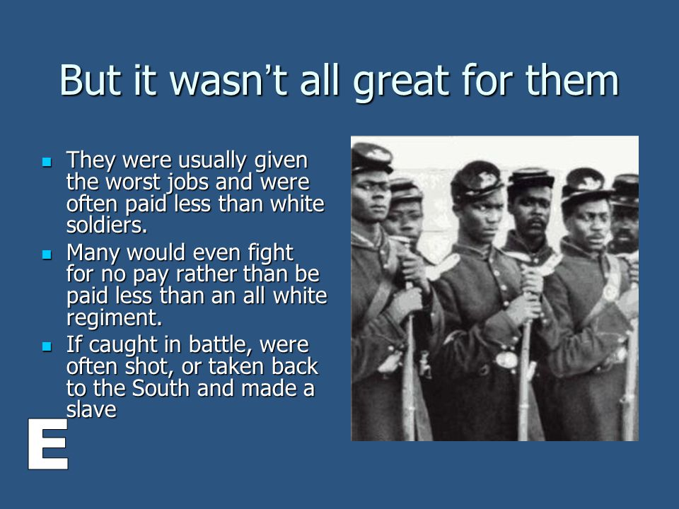 But it wasn ' t all great for them They were usually given the worst jobs and were often paid less than white soldiers.