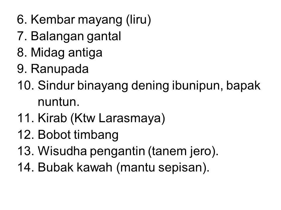 6. Kembar mayang (liru) 7. Balangan gantal 8. Midag antiga 9.