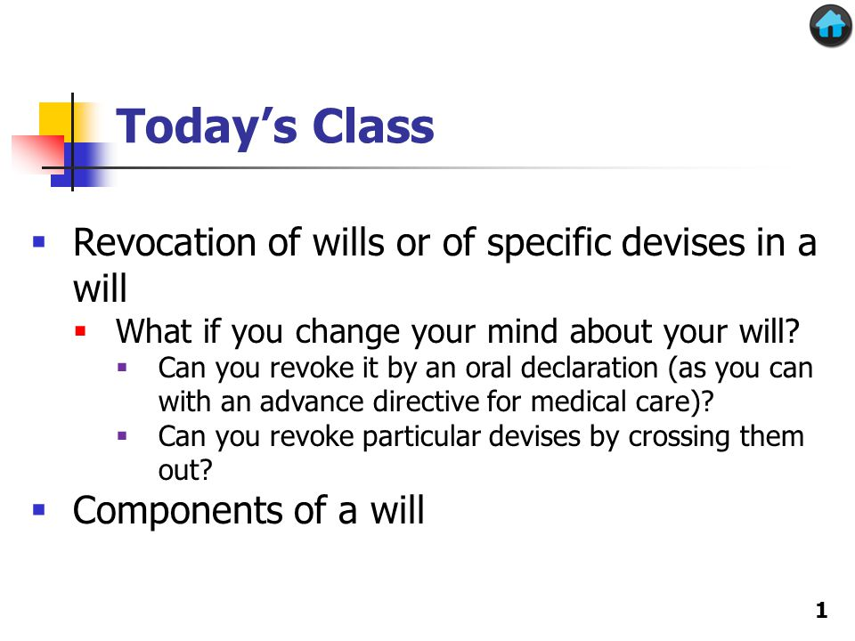Today's Class  Revocation of wills or of specific devises in a will  What if you change your mind about your will.