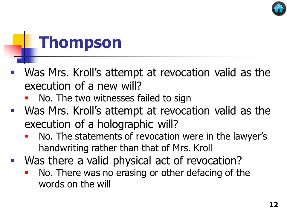 Thompson 12  Was Mrs. Kroll's attempt at revocation valid as the execution of a new will.