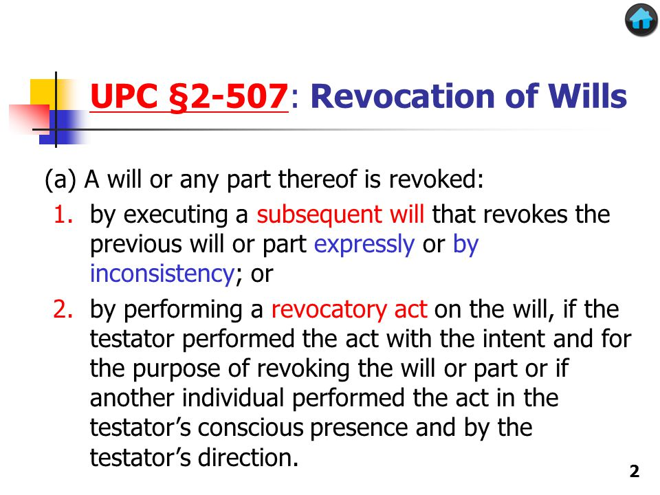 Revocatory act Revocatory act under UPC 13  A revocatory act includes includes burning, tearing, canceling, obliterating, or destroying the will or any part of it.