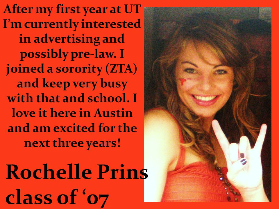 After my first year at UT I'm currently interested in advertising and possibly pre-law. I joined a sorority (ZTA) and keep very busy with that and sch