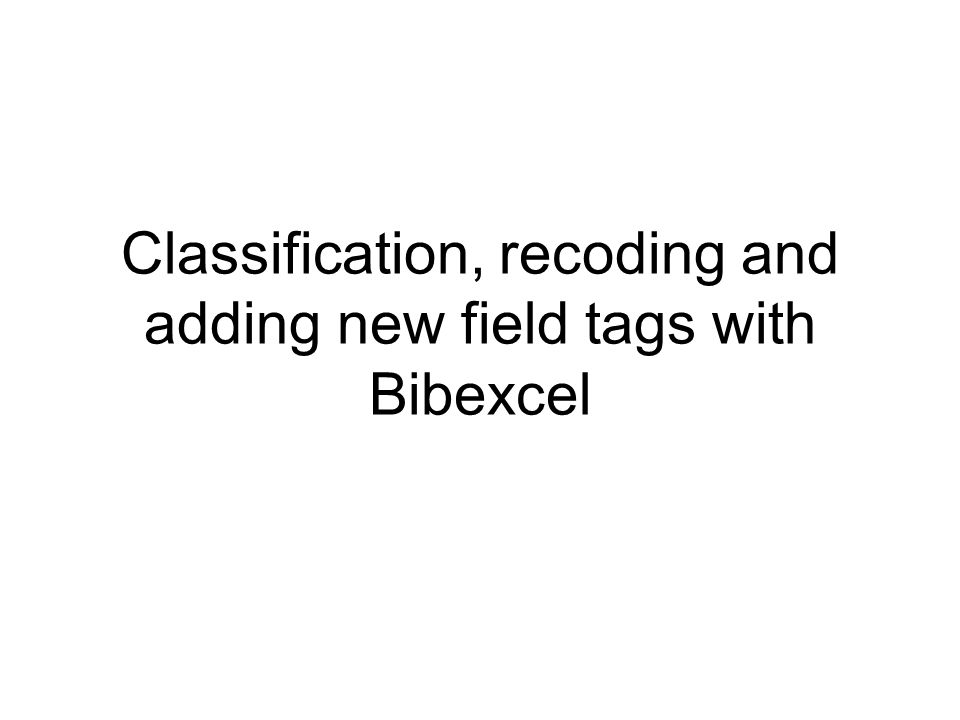 Classification, recoding and adding new field tags with Bibexcel