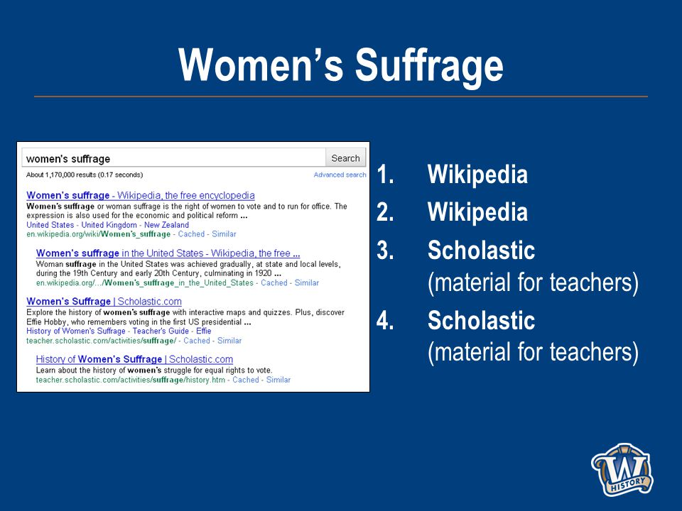 Women's Suffrage 1.Wikipedia 2.Wikipedia 3.Scholastic (material for teachers) 4.Scholastic (material for teachers)