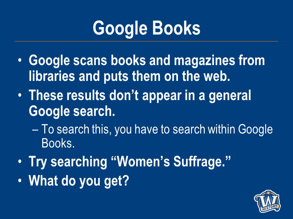 Google Books Google scans books and magazines from libraries and puts them on the web.
