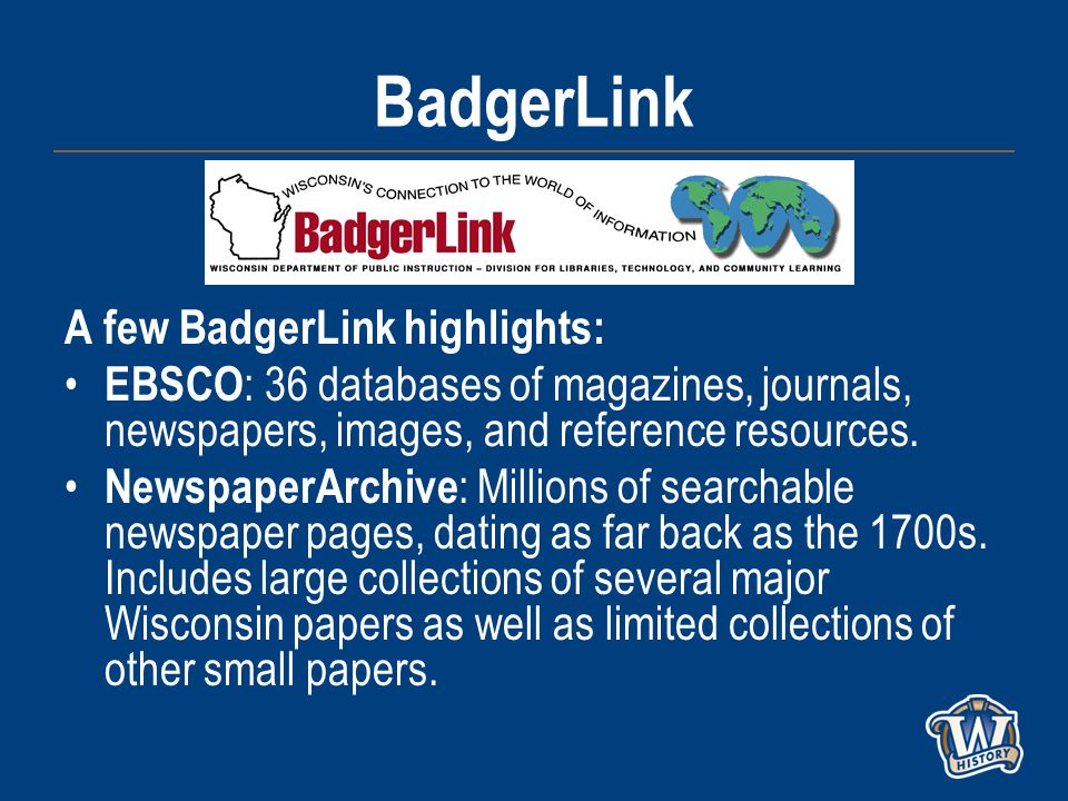 BadgerLink A few BadgerLink highlights: EBSCO : 36 databases of magazines, journals, newspapers, images, and reference resources.