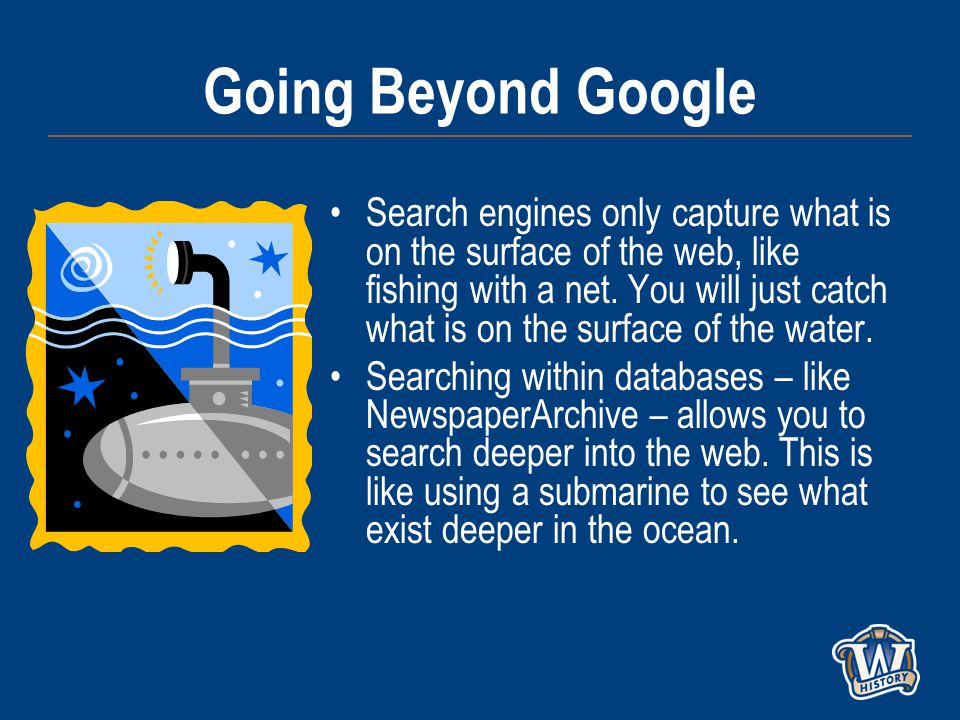 Going Beyond Google Search engines only capture what is on the surface of the web, like fishing with a net.