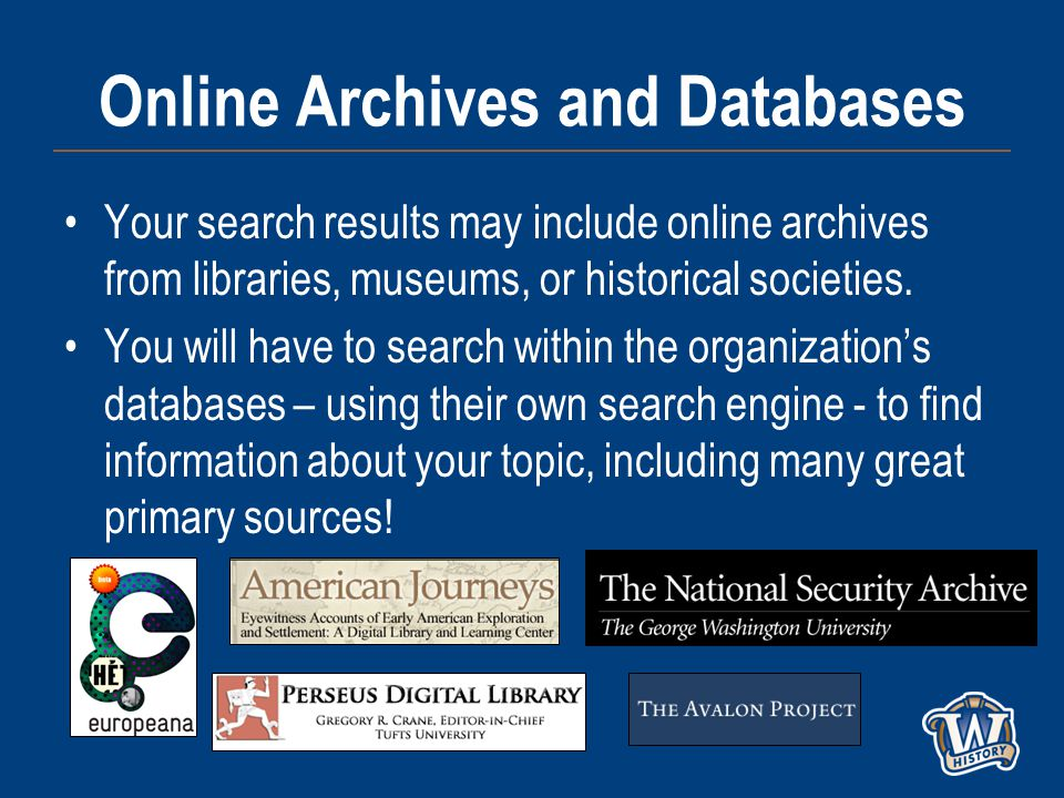 Online Archives and Databases Your search results may include online archives from libraries, museums, or historical societies.