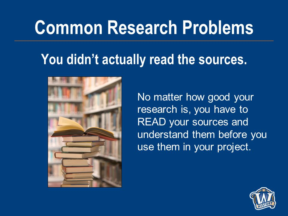 Common Research Problems You didn't actually read the sources.