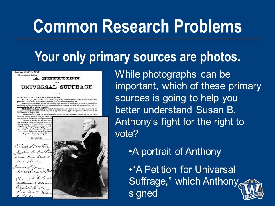 Common Research Problems Your only primary sources are photos.