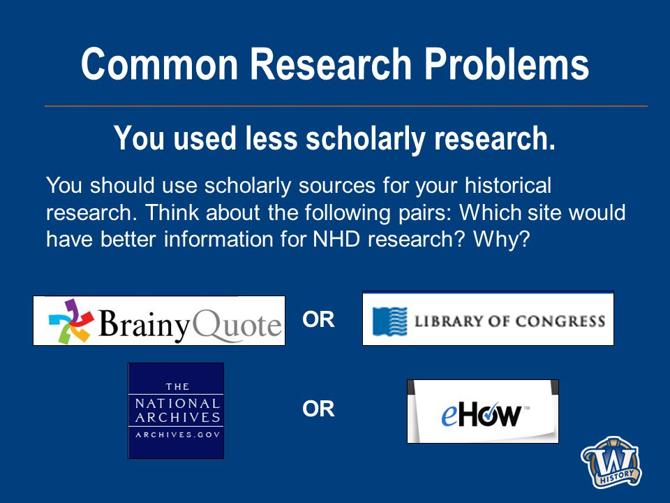 Common Research Problems You used less scholarly research.