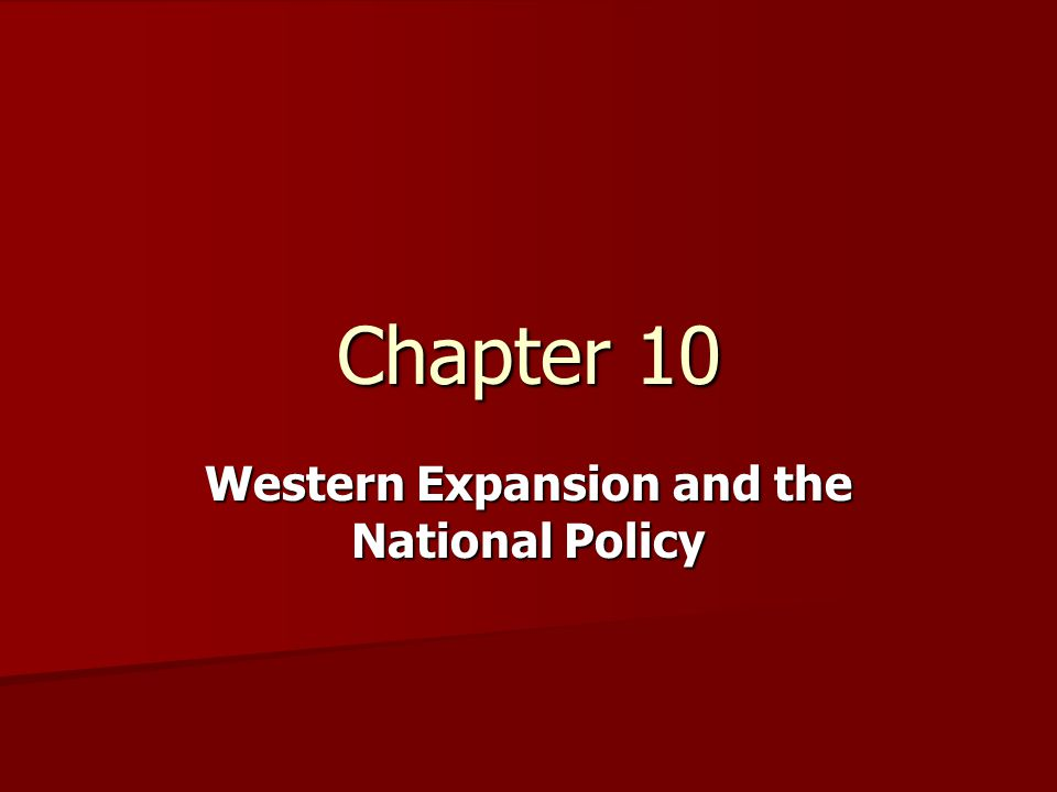 Chapter 10 Western Expansion and the National Policy