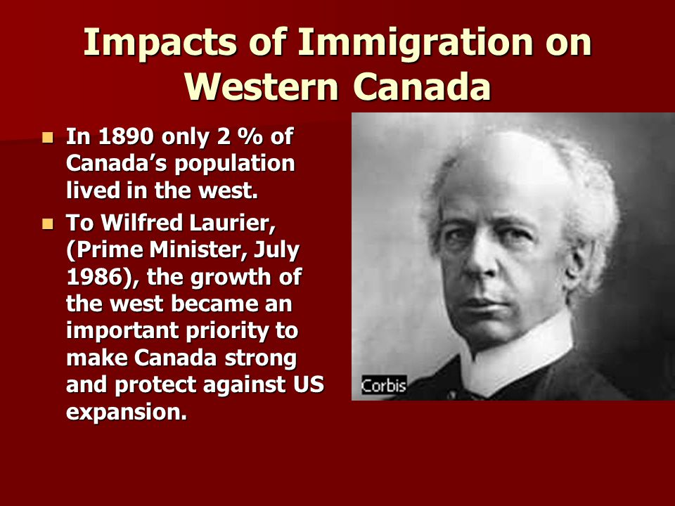 In 1890 only 2 % of Canada's population lived in the west. In 1890 only 2 % of Canada's population lived in the west. To Wilfred Laurier, (Prime Minis