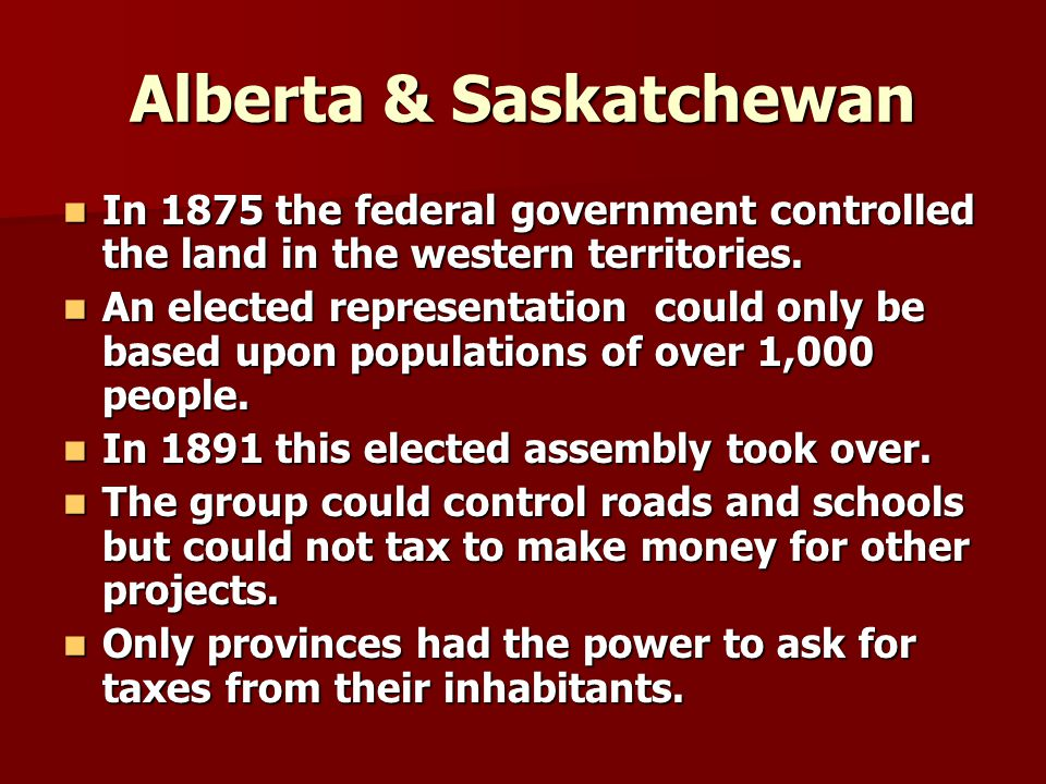 Alberta & Saskatchewan In 1875 the federal government controlled the land in the western territories. In 1875 the federal government controlled the la