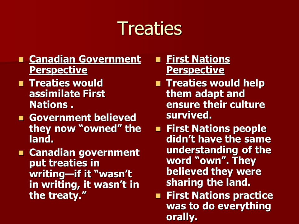 Treaties Canadian Government Perspective Canadian Government Perspective Treaties would assimilate First Nations. Treaties would assimilate First Nati