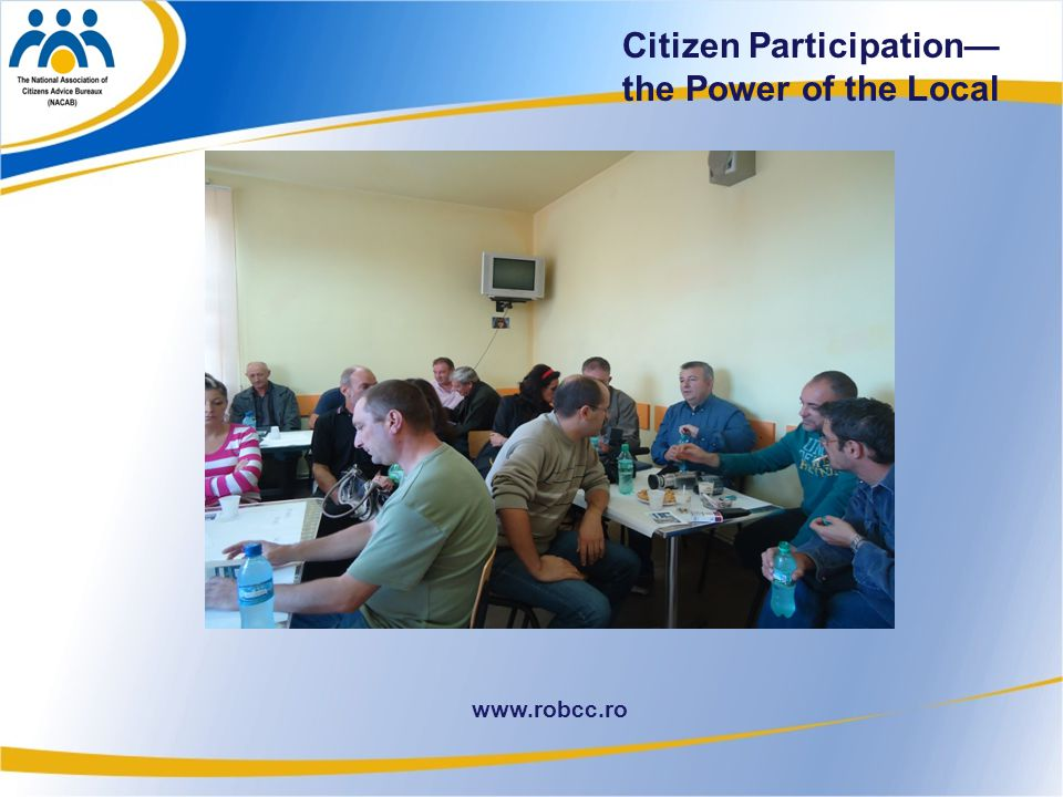 12 www.robcc.ro Citizen Participation— the Power of the Local