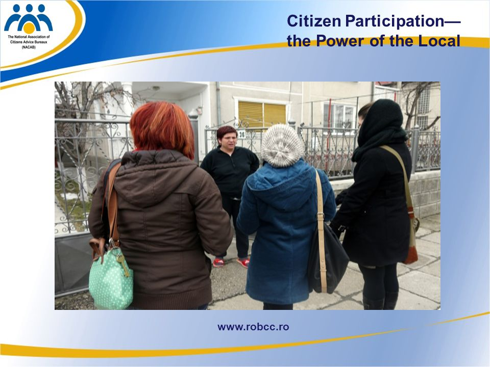 16 www.robcc.ro Citizen Participation— the Power of the Local
