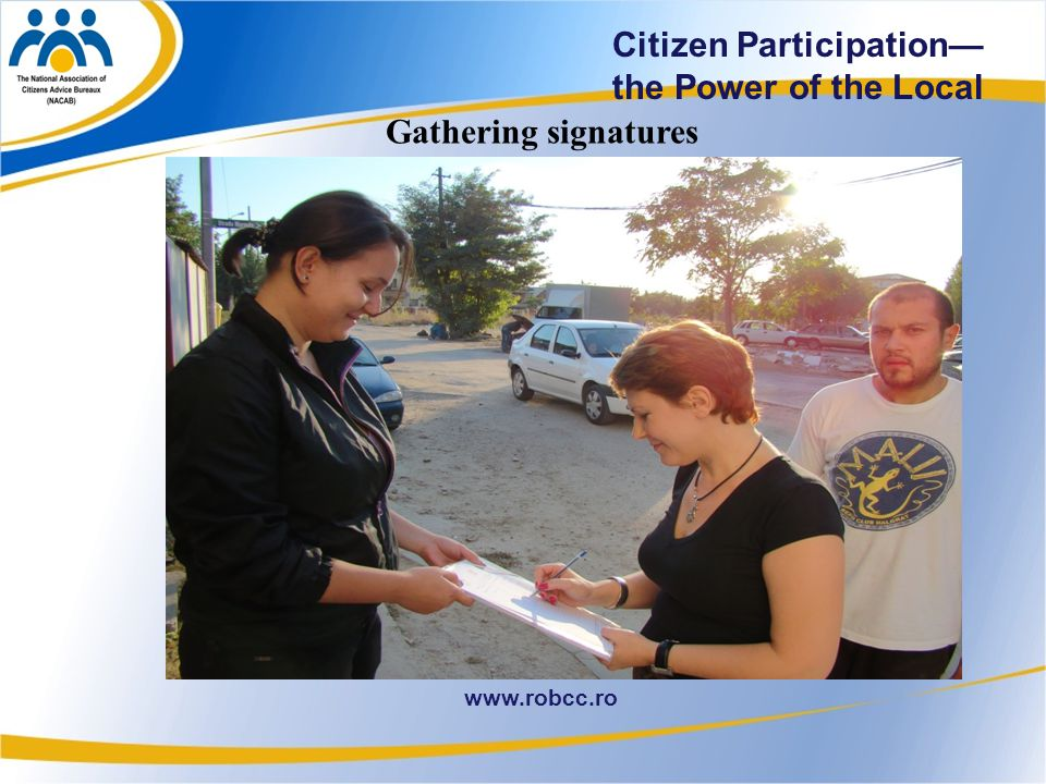 29 www.robcc.ro Citizen Participation— the Power of the Local Gathering signatures