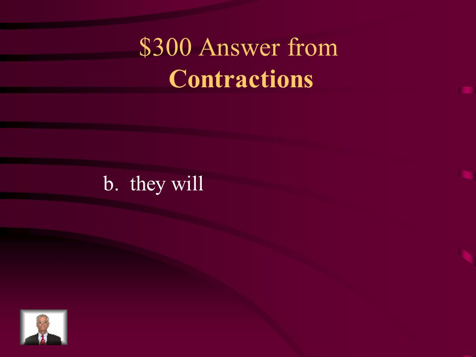 $300 Question from Contractions The word they'll is a contraction for a.they are b.they will c.they were d.they have