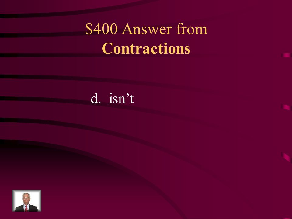$400 Question from Contractions What is the contraction in this sentence? a.Ricky's b.brother c.party d.isn't Ricky's brother isn't going to the party