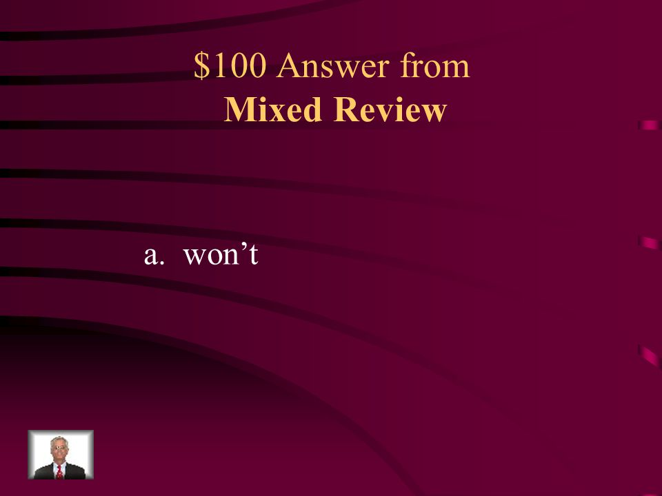 $100 Question from Mixed Review Which word BEST fills in the blank in the above sentence? a.won't b.wasn't c.isn't d.don't My lazy brother ___________