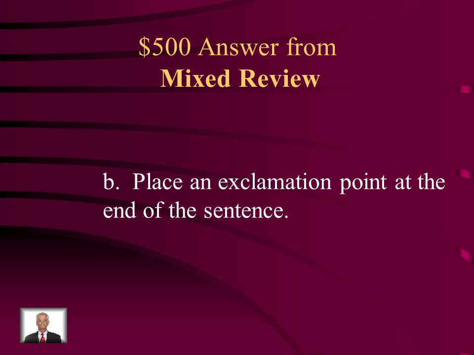 $500 Question from Mixed Review Which change in punctuation should be made in the above sentence? a.Add a comma after police b.Place an exclamation po