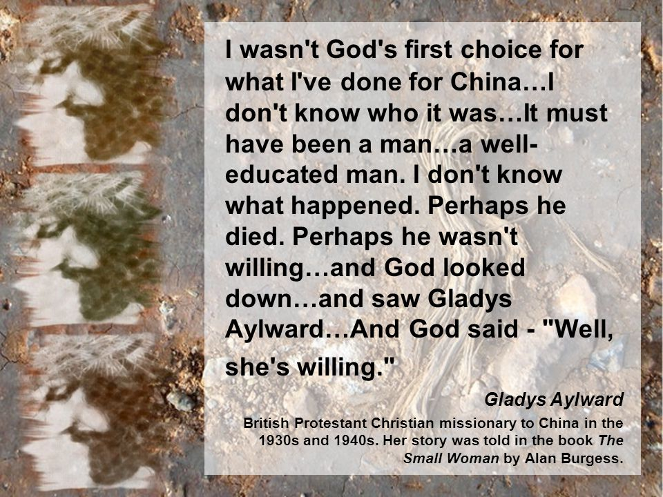 I wasn t God s first choice for what I ve done for China…I don t know who it was…It must have been a man…a well- educated man.