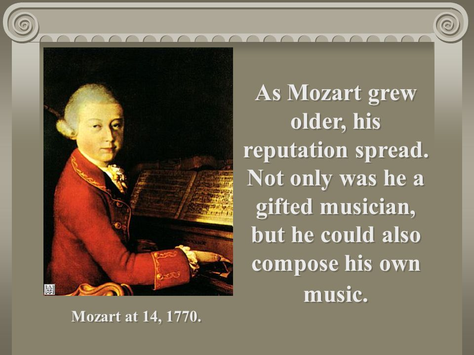 As Mozart grew older, his reputation spread.