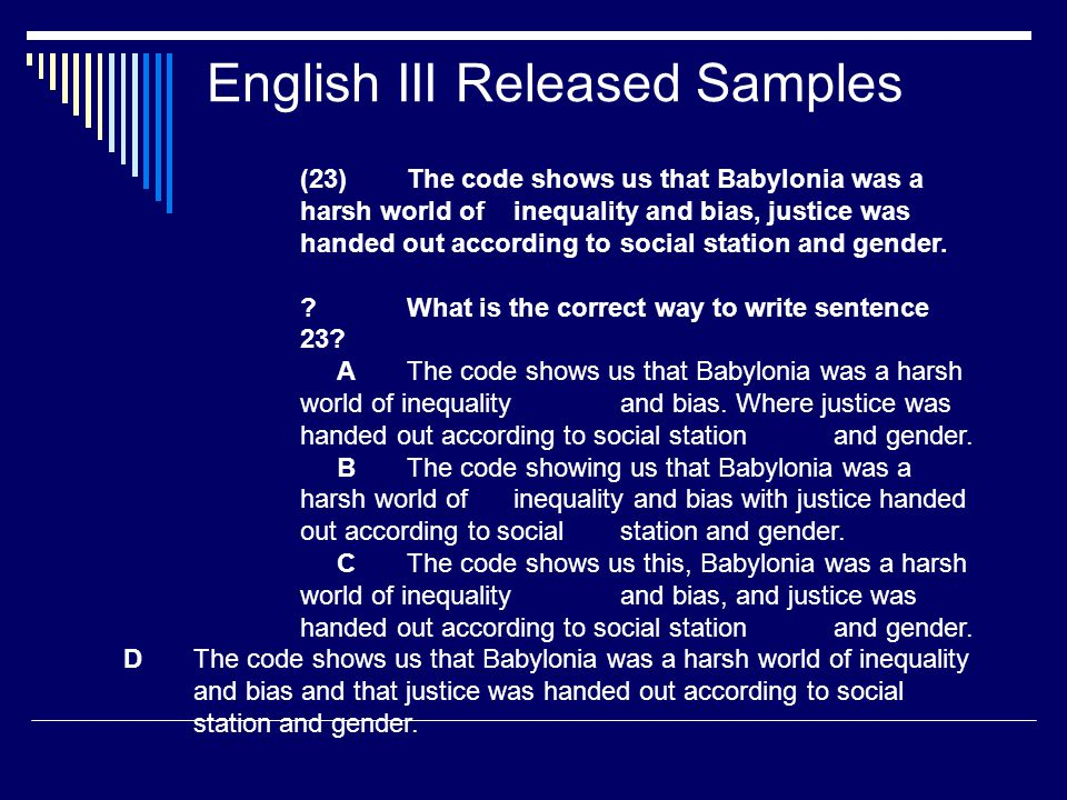 English III Released Samples (23) The code shows us that Babylonia was a harsh world of inequality and bias, justice was handed out according to social station and gender.
