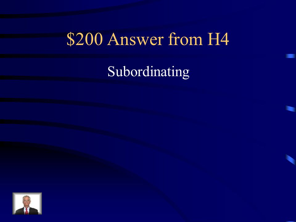 $200 Question from H4 What type of conjunction is used? Because they fought, the siblings were forced to make up.
