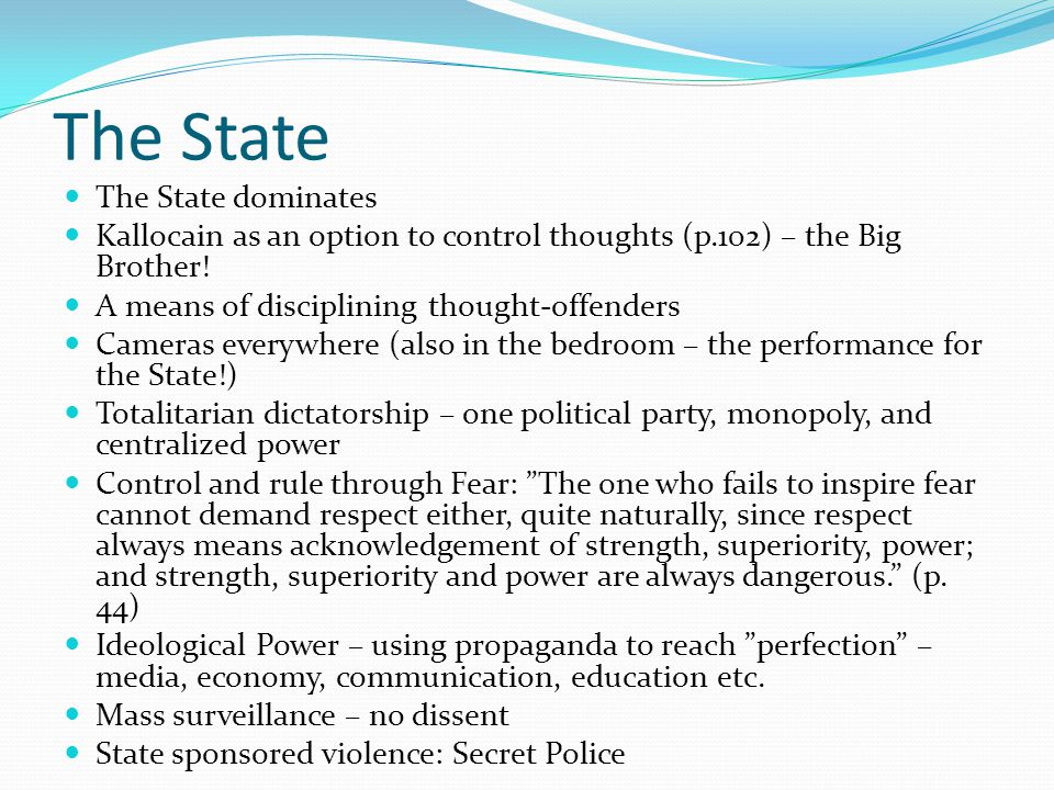 The State The State dominates Kallocain as an option to control thoughts (p.102) – the Big Brother! A means of disciplining thought-offenders Cameras