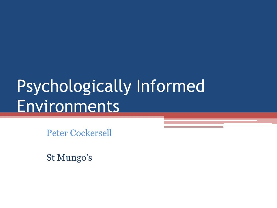 Psychologically Informed Environments Peter Cockersell St Mungo's
