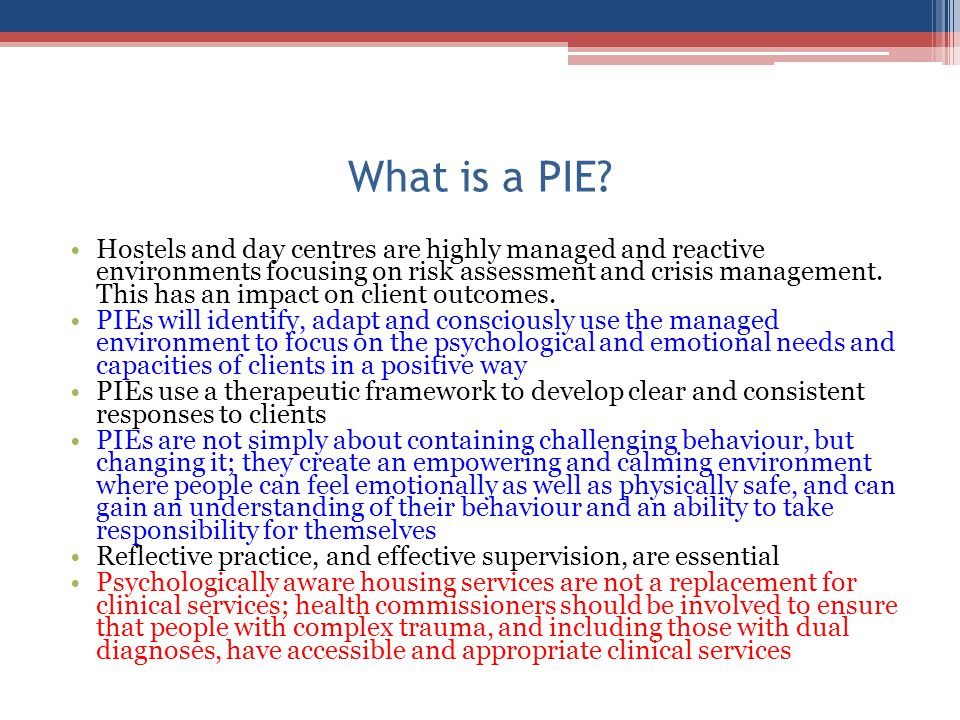 What is a PIE? Hostels and day centres are highly managed and reactive environments focusing on risk assessment and crisis management. This has an imp