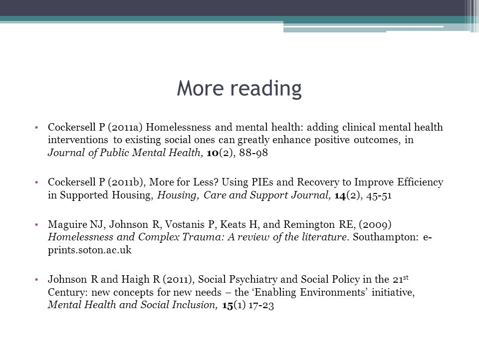 More reading Cockersell P (2011a) Homelessness and mental health: adding clinical mental health interventions to existing social ones can greatly enha