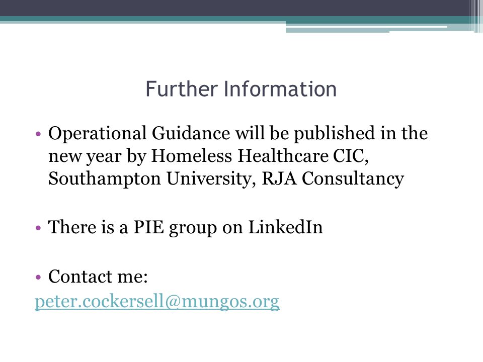 Further Information Operational Guidance will be published in the new year by Homeless Healthcare CIC, Southampton University, RJA Consultancy There i