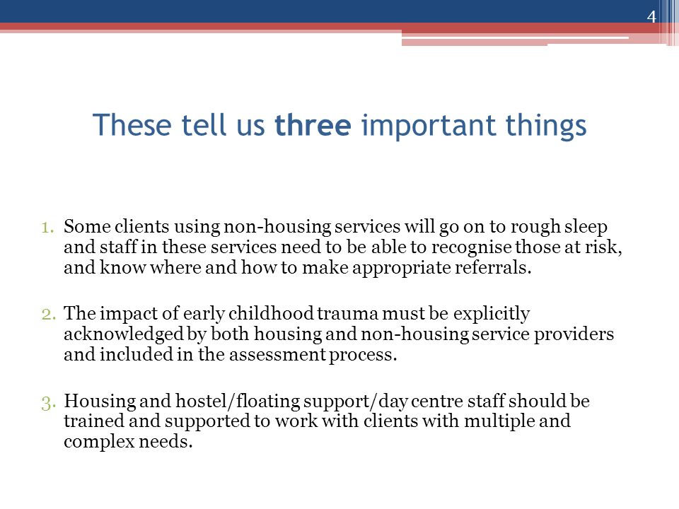 These tell us three important things 1.Some clients using non-housing services will go on to rough sleep and staff in these services need to be able t