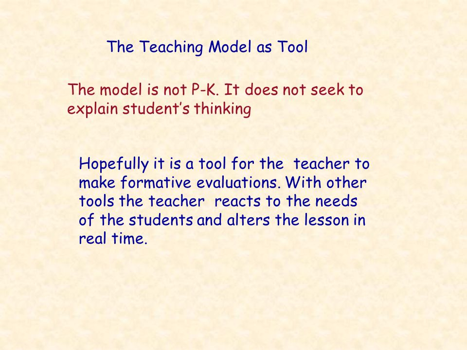 The Teaching Model as Tool The model is not P-K.