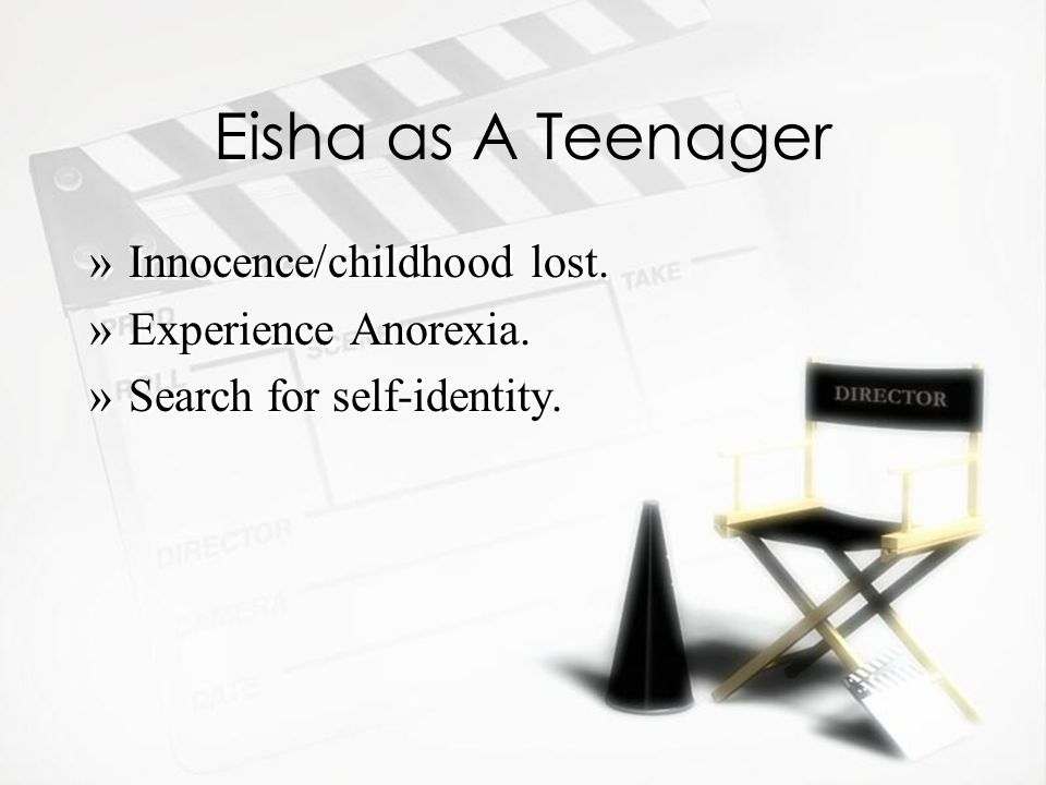 Eisha as A Teenager »Innocence/childhood lost. »Experience Anorexia.