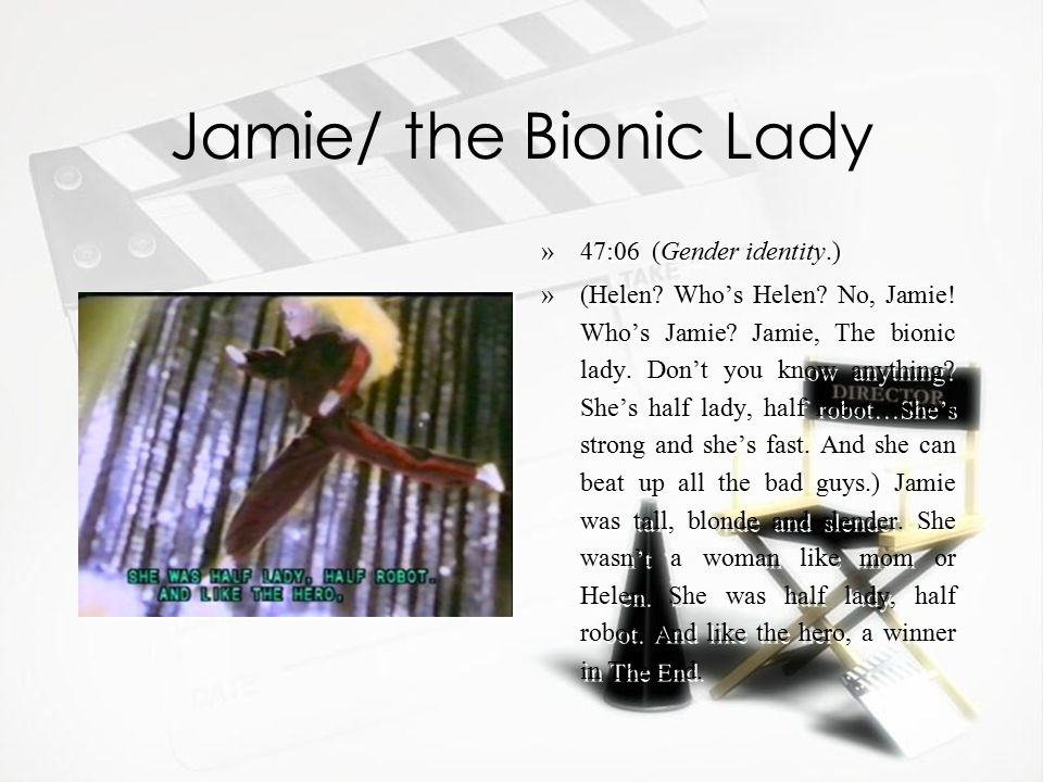 Jamie/ the Bionic Lady »47:06 (Gender identity.) »(Helen.