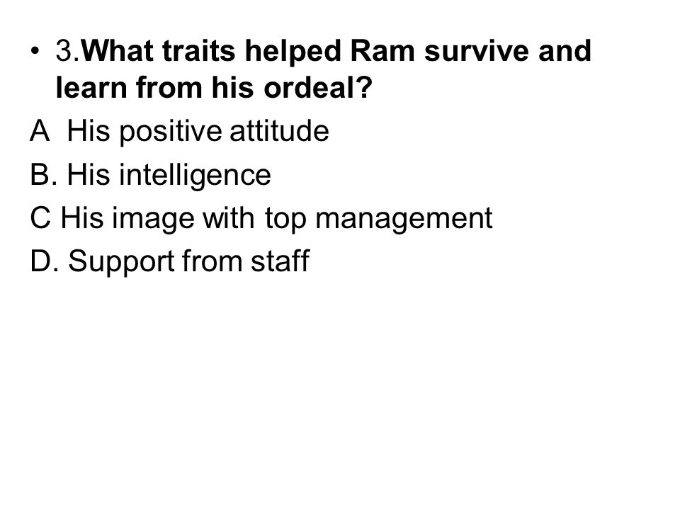 3.What traits helped Ram survive and learn from his ordeal.