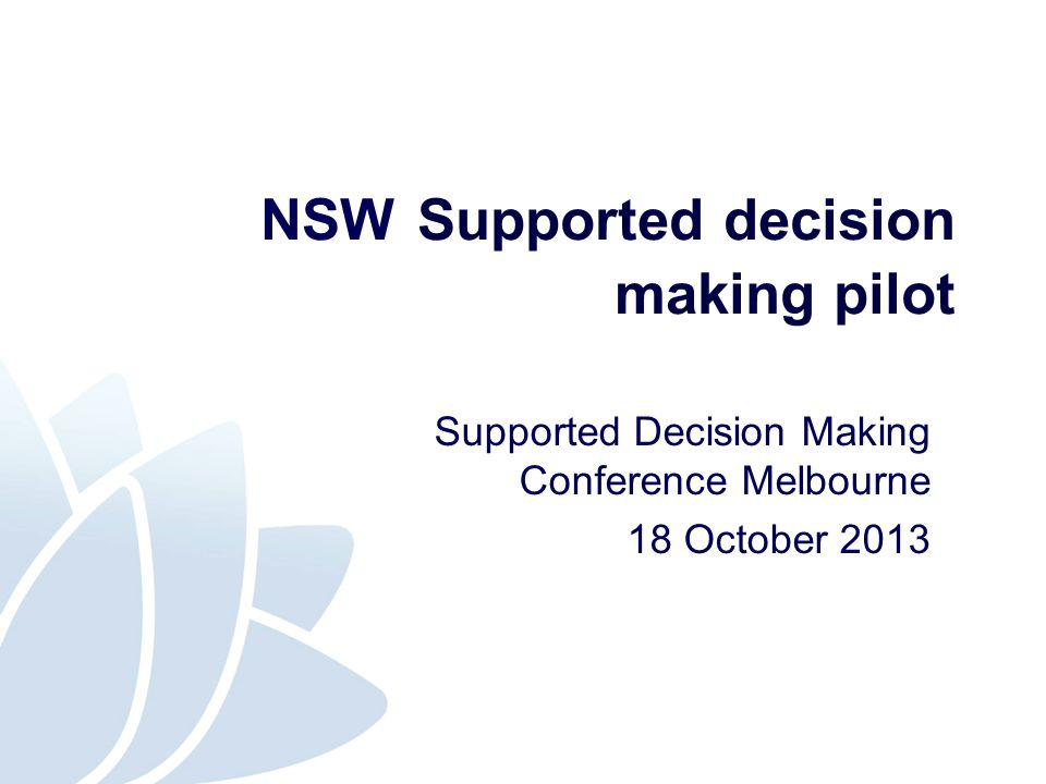NSW Supported decision making pilot Supported Decision Making Conference Melbourne 18 October 2013