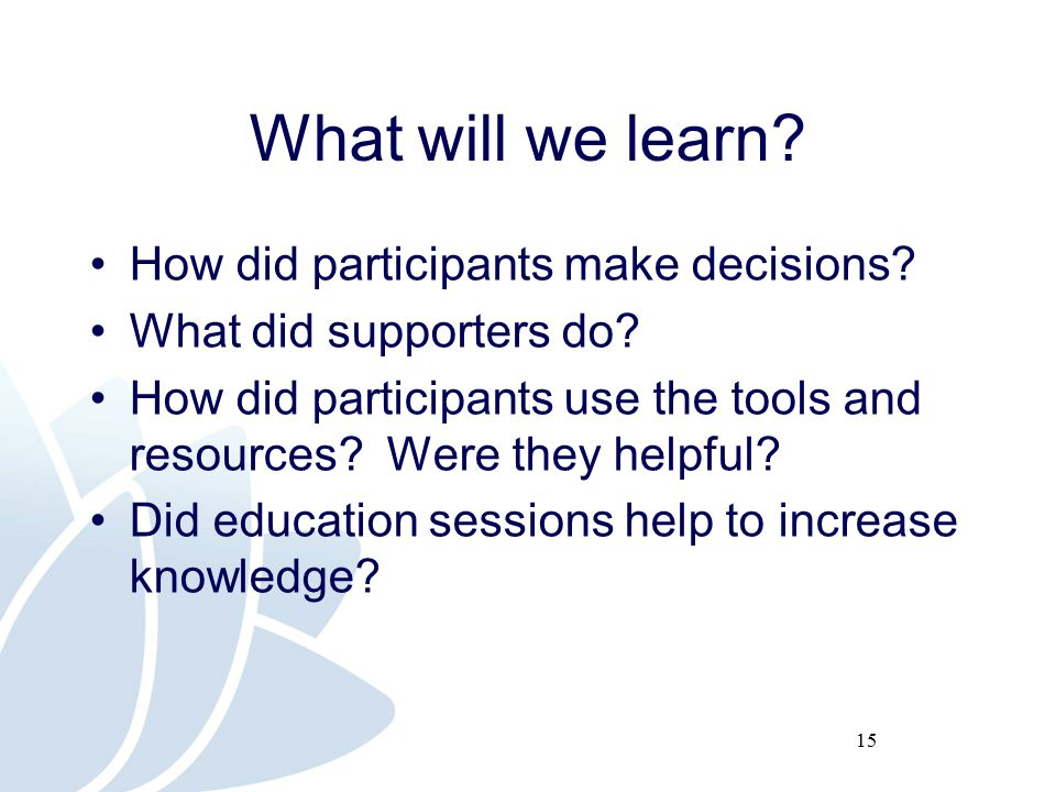 15 What will we learn. How did participants make decisions.