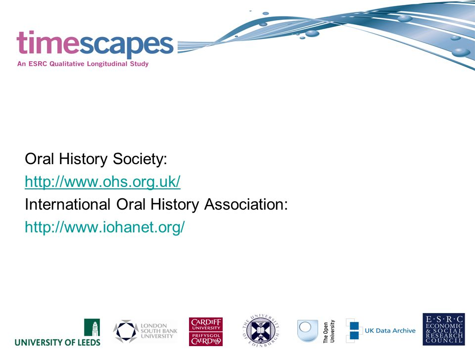 Oral History Society: http://www.ohs.org.uk/ International Oral History Association: http://www.iohanet.org/