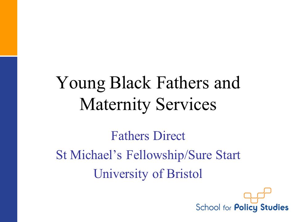 Young Black Fathers and Maternity Services Fathers Direct St Michael's Fellowship/Sure Start University of Bristol