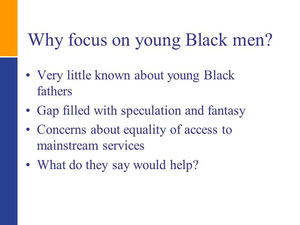 Why focus on young Black men.