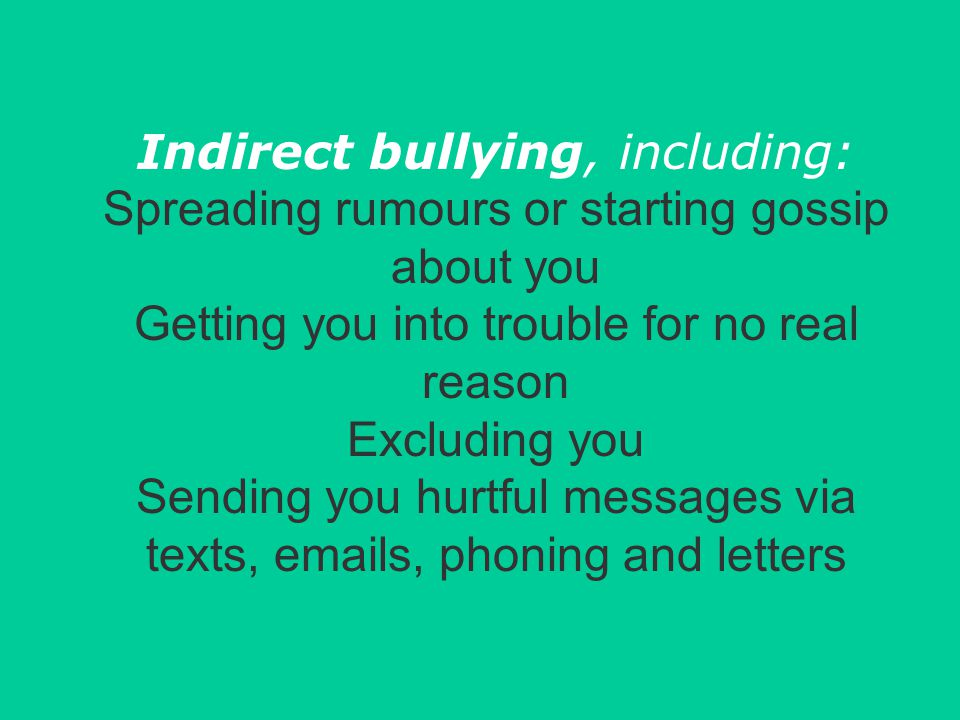 Physical bullying, including: Taking your money or personal belongings Pushing, hitting, kicking and punching Sexual abuse, including unwanted physica