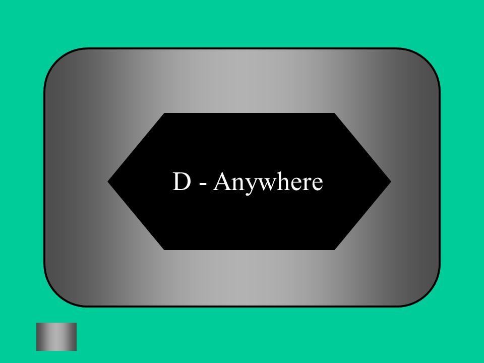D - Anywhere