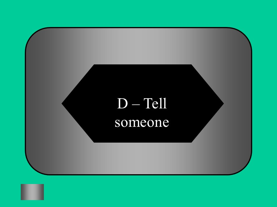 A:B: NothingSelf harm #3 What should you do if you are being bullied? C:D: Bully someone elseTell someone